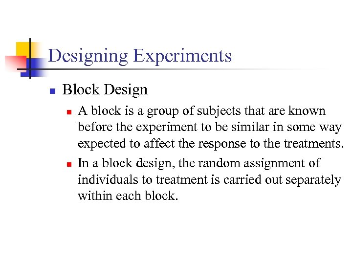 Designing Experiments n Block Design n n A block is a group of subjects