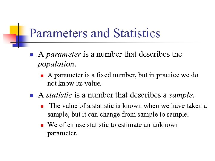 Parameters and Statistics n A parameter is a number that describes the population. n