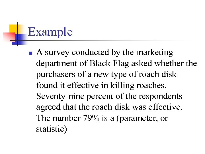 Example n A survey conducted by the marketing department of Black Flag asked whether