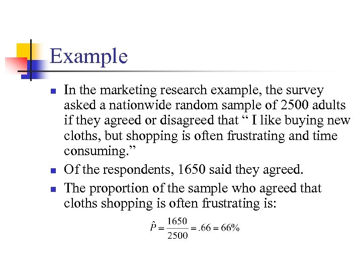 Example n n n In the marketing research example, the survey asked a nationwide