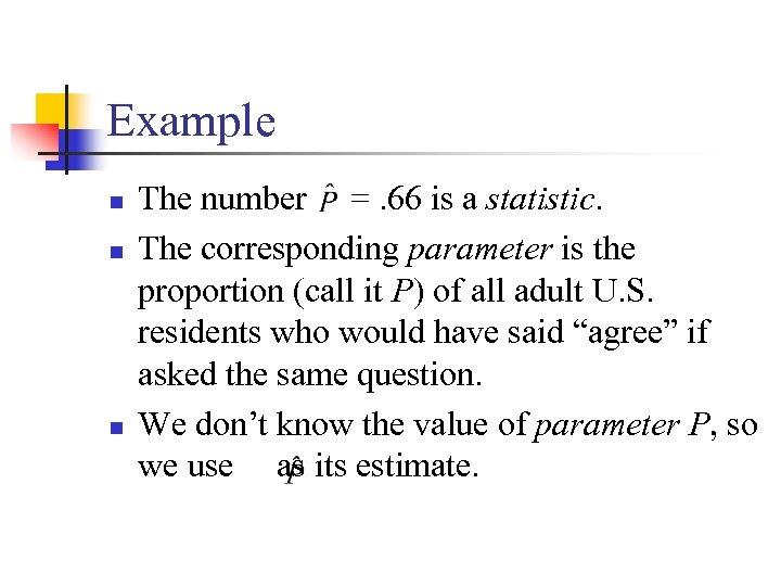Example n n n The number =. 66 is a statistic. The corresponding parameter