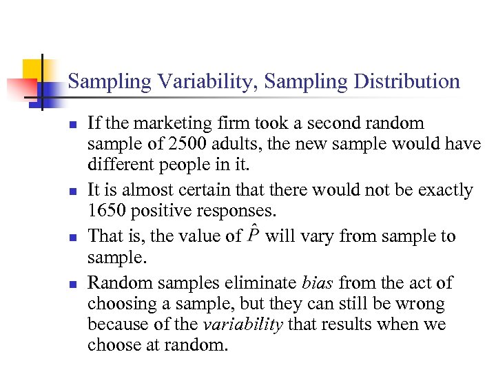 Sampling Variability, Sampling Distribution n n If the marketing firm took a second random