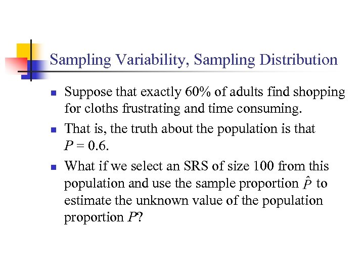 Sampling Variability, Sampling Distribution n Suppose that exactly 60% of adults find shopping for