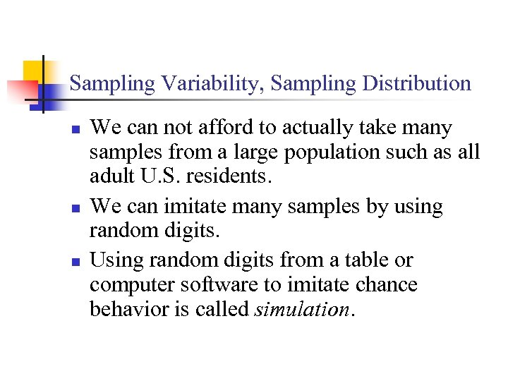 Sampling Variability, Sampling Distribution n We can not afford to actually take many samples