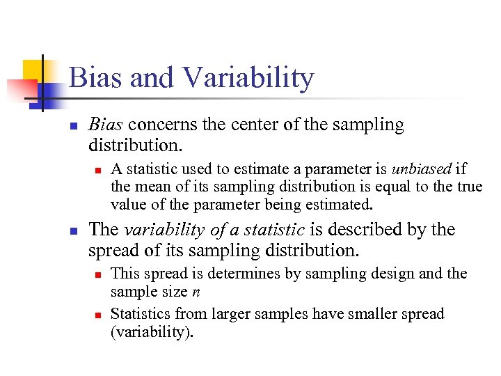 Bias and Variability n Bias concerns the center of the sampling distribution. n n