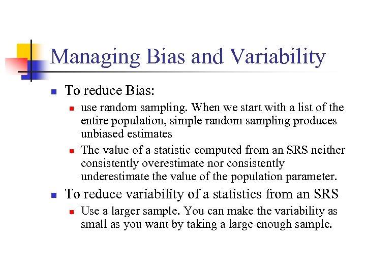 Managing Bias and Variability n To reduce Bias: n n n use random sampling.