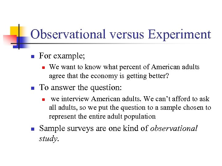Observational versus Experiment n For example; n n To answer the question: n n