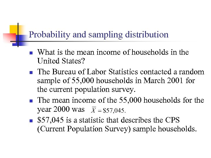 Probability and sampling distribution n n What is the mean income of households in