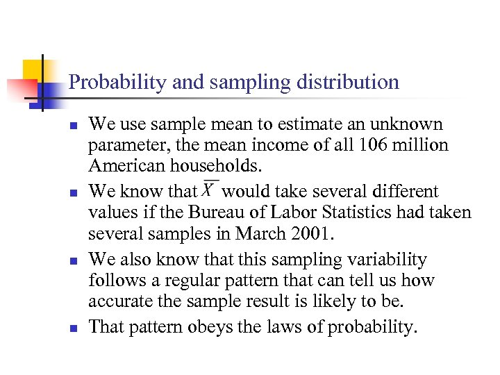 Probability and sampling distribution n n We use sample mean to estimate an unknown