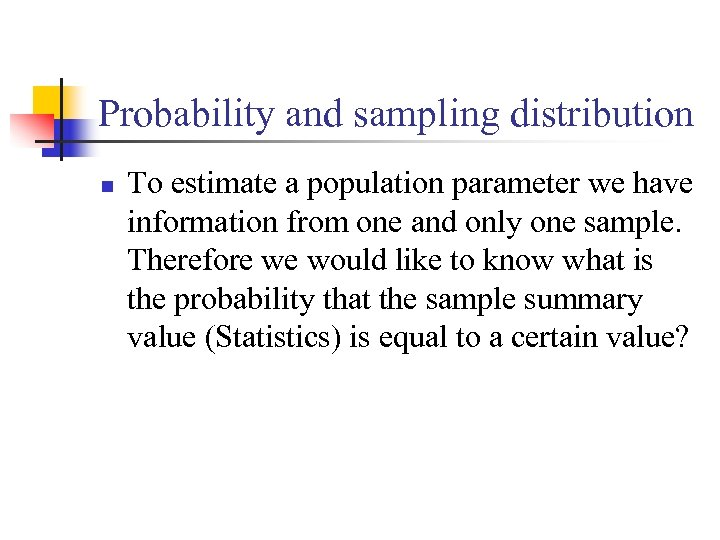 Probability and sampling distribution n To estimate a population parameter we have information from