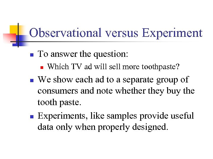 Observational versus Experiment n To answer the question: n n n Which TV ad