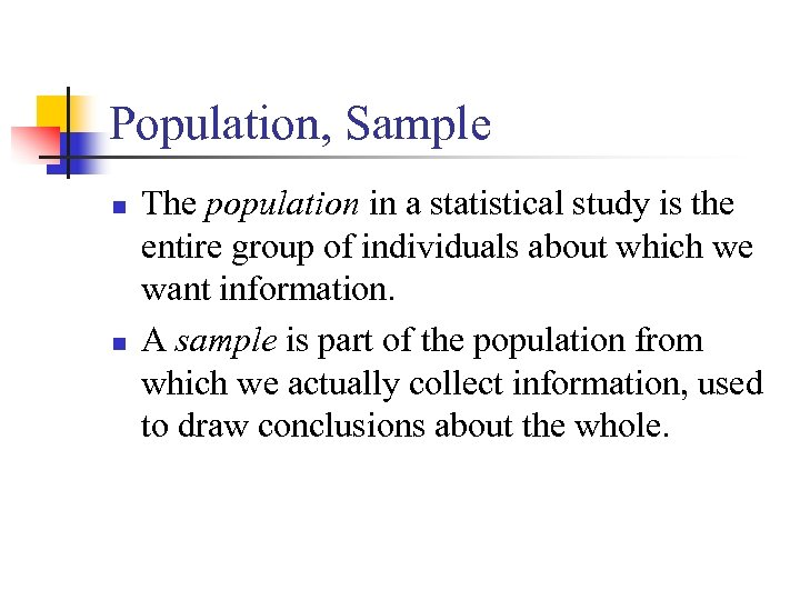 Population, Sample n n The population in a statistical study is the entire group