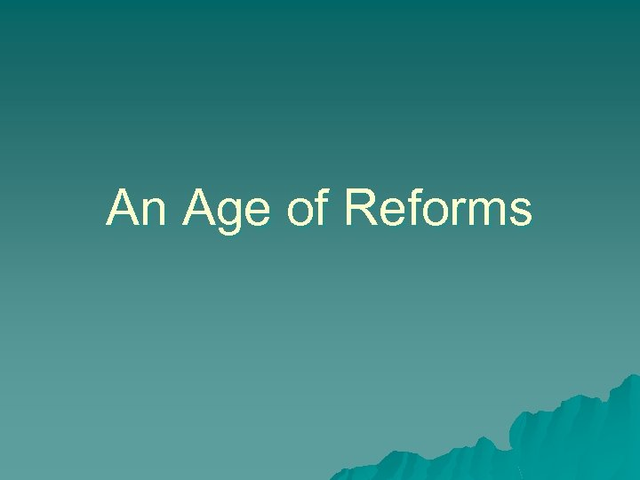 An Age of Reforms