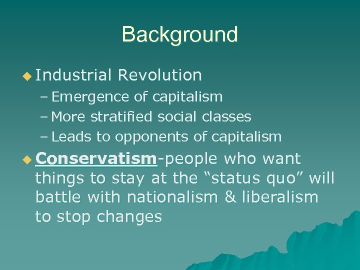 Background u Industrial Revolution – Emergence of capitalism – More stratified social classes –