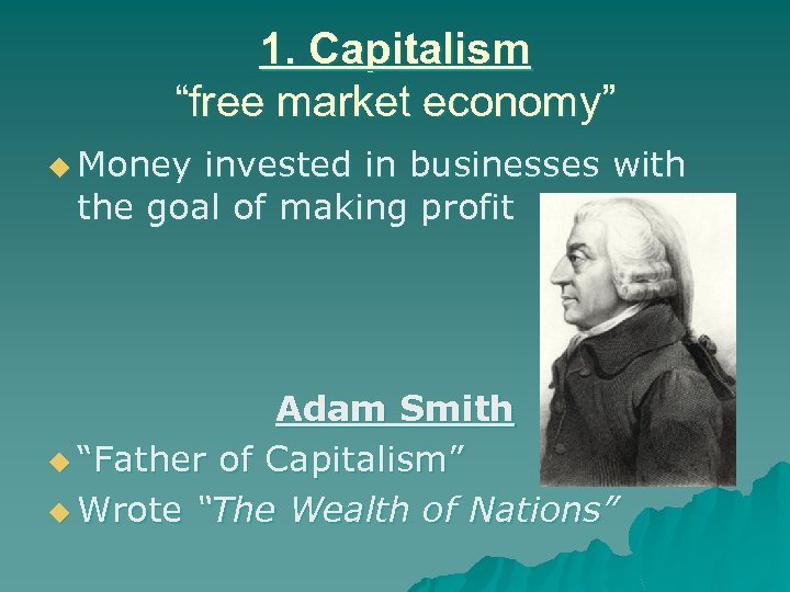 """1. Capitalism """"free market economy"""" u Money invested in businesses with the goal of"""