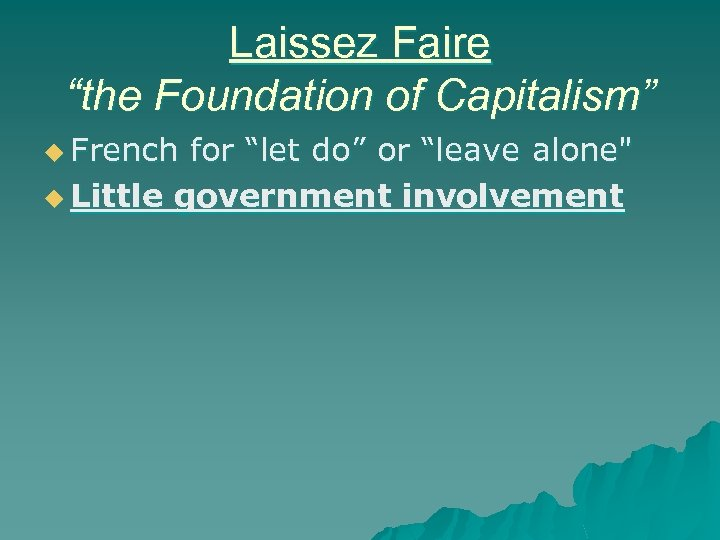 """Laissez Faire """"the Foundation of Capitalism"""" u French for """"let do"""" or """"leave alone"""