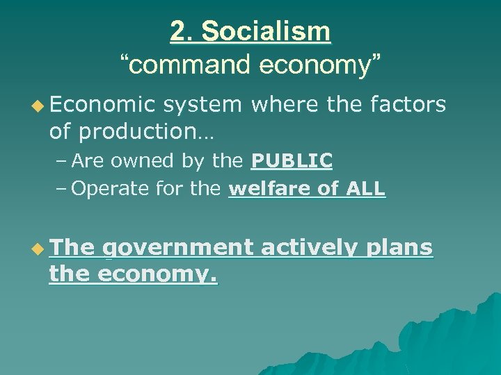 """2. Socialism """"command economy"""" u Economic system where the factors of production… – Are"""
