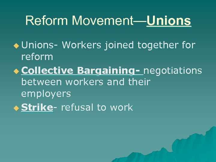Reform Movement—Unions u Unions- Workers joined together for reform u Collective Bargaining- negotiations between