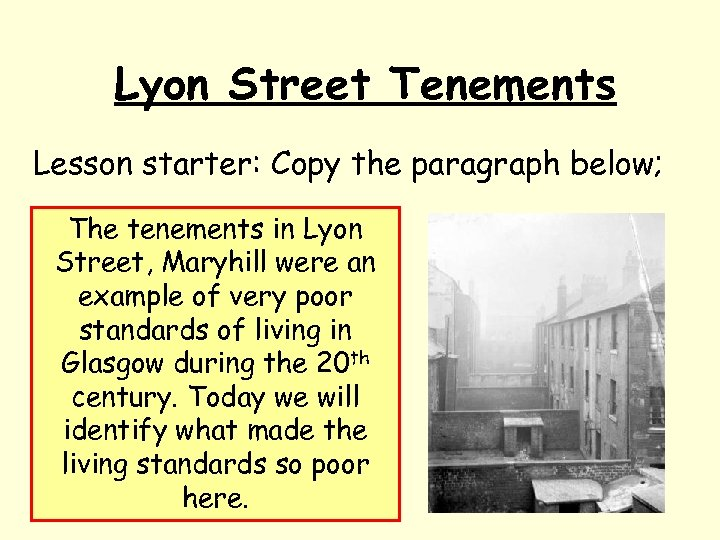 Lyon Street Tenements Lesson starter: Copy the paragraph below; The tenements in Lyon Street,