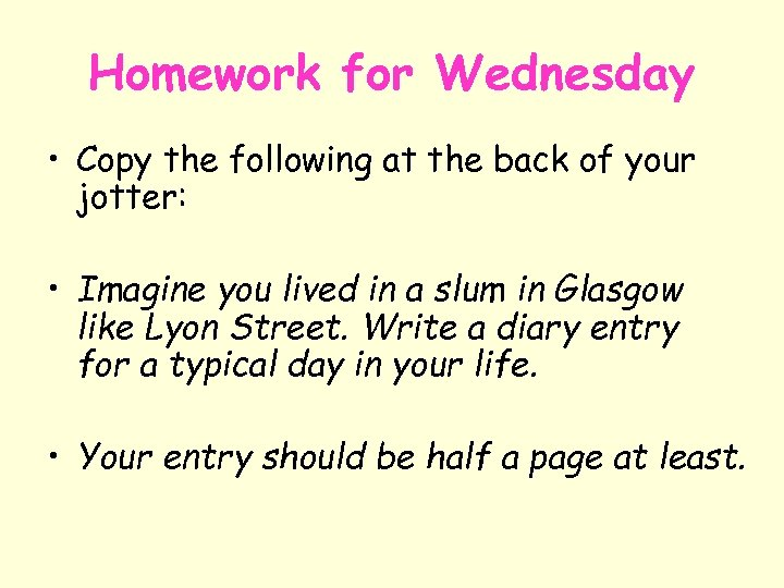 Homework for Wednesday • Copy the following at the back of your jotter: •