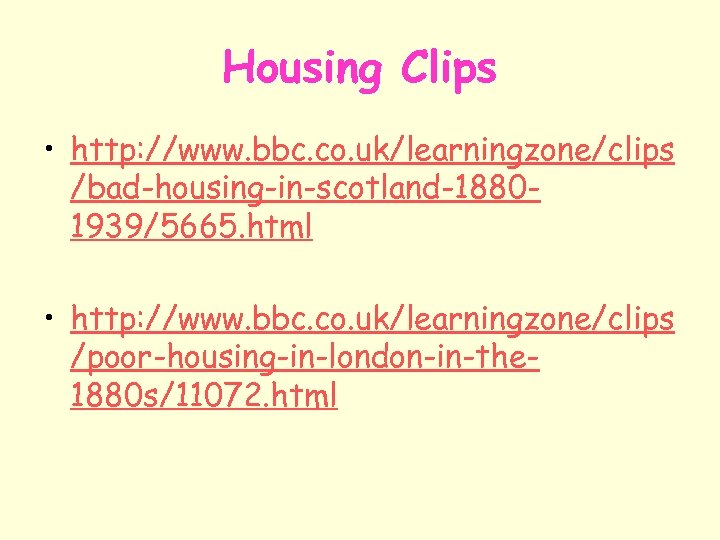 Housing Clips • http: //www. bbc. co. uk/learningzone/clips /bad-housing-in-scotland-18801939/5665. html • http: //www. bbc.