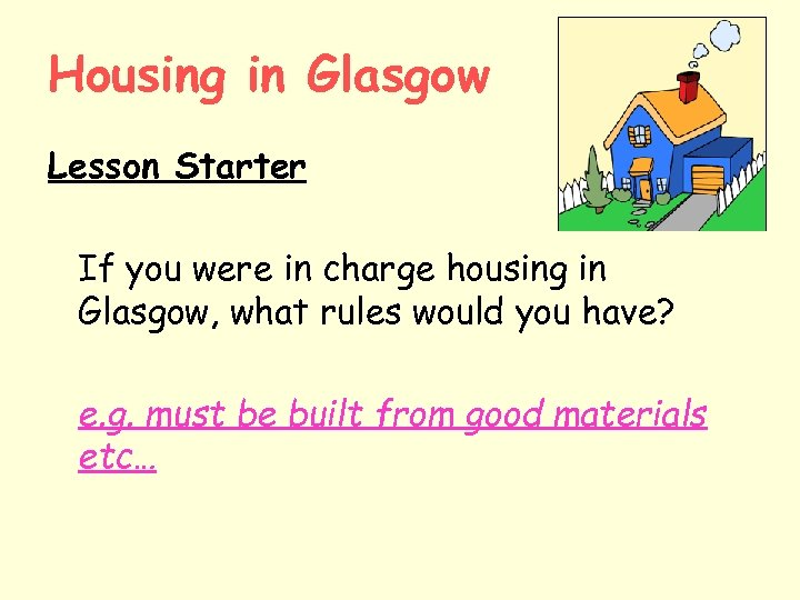 Housing in Glasgow Lesson Starter If you were in charge housing in Glasgow, what