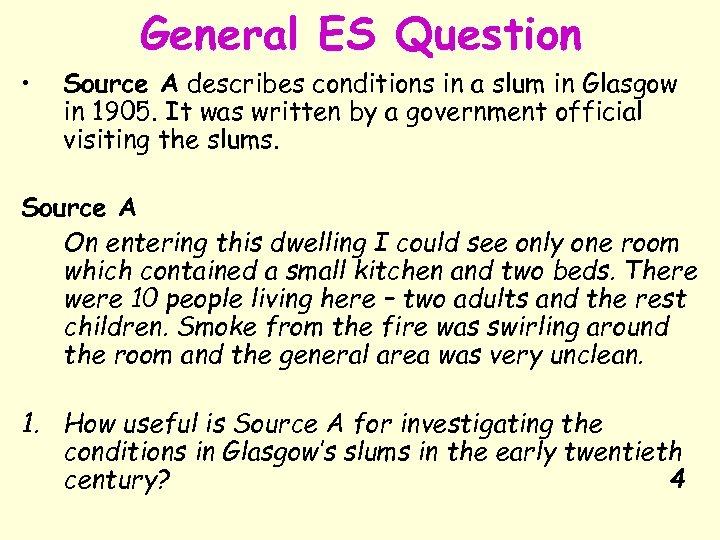 General ES Question • Source A describes conditions in a slum in Glasgow in