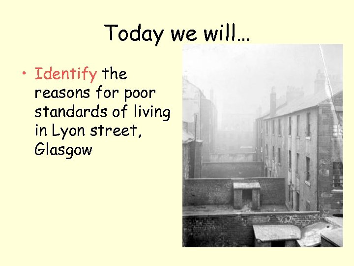 Today we will… • Identify the reasons for poor standards of living in Lyon