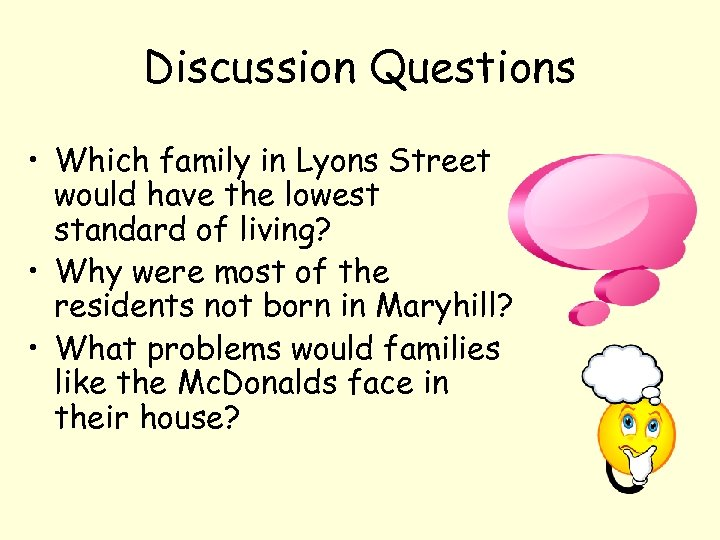 Discussion Questions • Which family in Lyons Street would have the lowest standard of