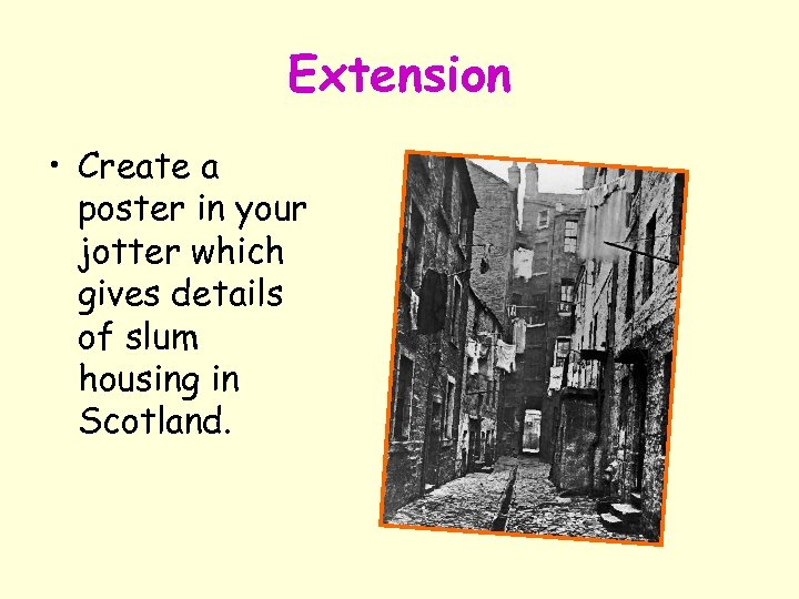 Extension • Create a poster in your jotter which gives details of slum housing