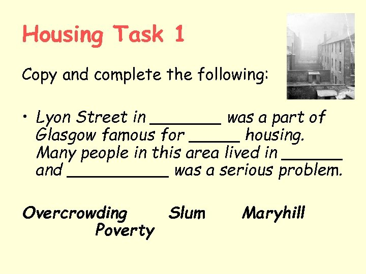 Housing Task 1 Copy and complete the following: • Lyon Street in _______ was