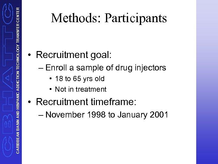 CARIBBEAN BASIN AND HISPANIC ADDICTION TECHNOLOGY TRANSFER CENTER Methods: Participants • Recruitment goal: –