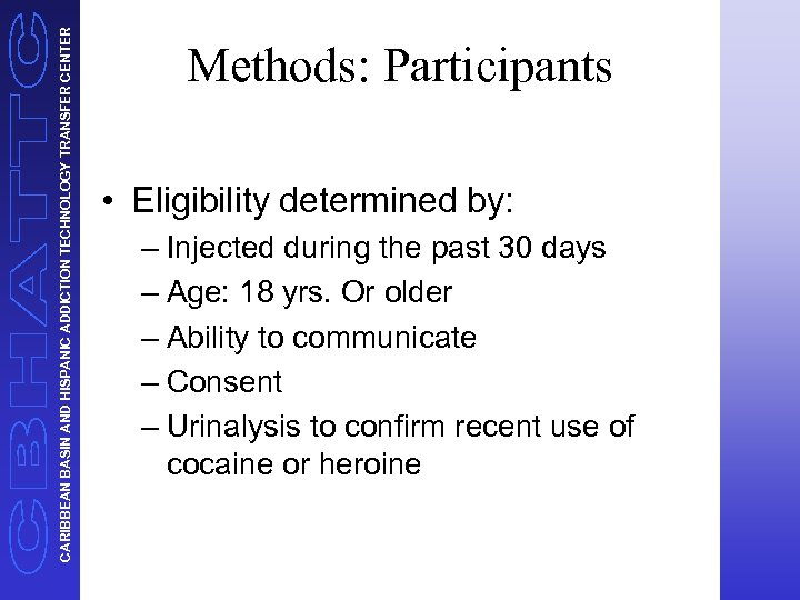 CARIBBEAN BASIN AND HISPANIC ADDICTION TECHNOLOGY TRANSFER CENTER Methods: Participants • Eligibility determined by: