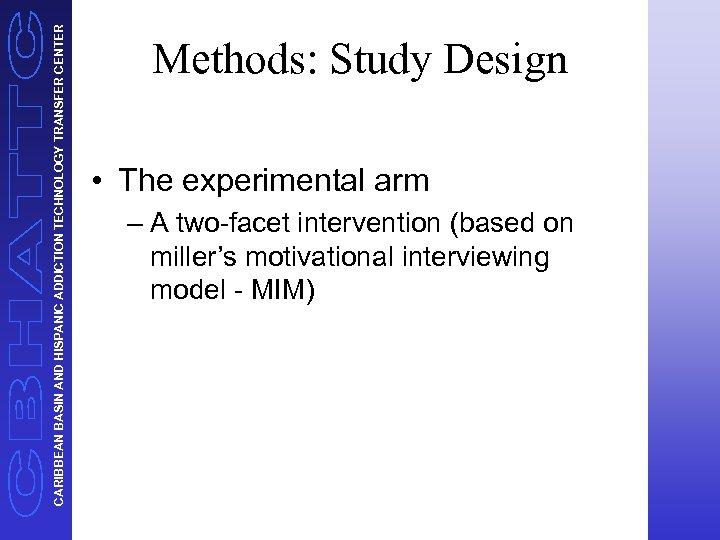 CARIBBEAN BASIN AND HISPANIC ADDICTION TECHNOLOGY TRANSFER CENTER Methods: Study Design • The experimental