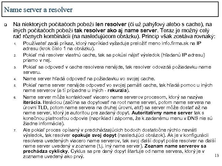 Name server a resolver q Na niektorých počítačoch pobeží len resolver (či už pahýľový