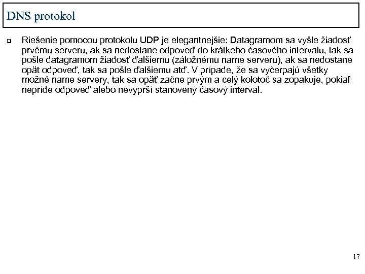 DNS protokol q Riešenie pomocou protokolu UDP je elegantnejšie: Datagramom sa vyšle žiadosť prvému