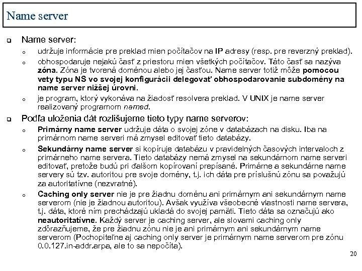 Name server q Name server: o o o q udržuje informácie preklad mien počítačov