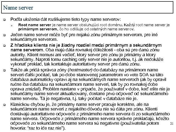 Name server q Podľa uloženia dát rozlišujeme tieto typy name serverov: o q q