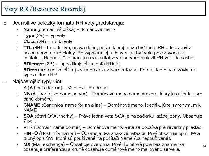 Vety RR (Resource Records) q Jednotlivé položky formátu RR vety predstavujú: o o o