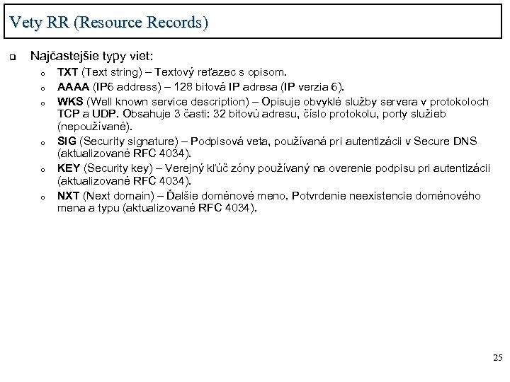 Vety RR (Resource Records) q Najčastejšie typy viet: o o o TXT (Text string)