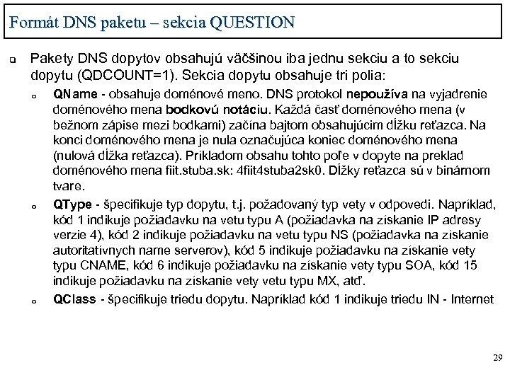 Formát DNS paketu – sekcia QUESTION q Pakety DNS dopytov obsahujú väčšinou iba jednu