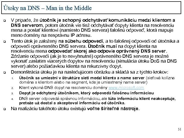 Útoky na DNS – Man in the Middle q q q V prípade, že