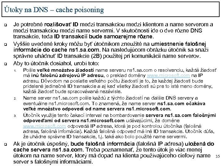 Útoky na DNS – cache poisoning q q q Je potrebné rozlišovať ID medzi