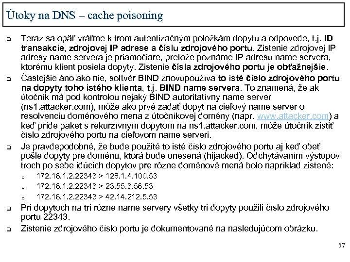 Útoky na DNS – cache poisoning q q q Teraz sa opäť vráťme k