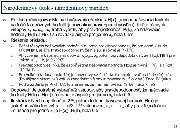 Narodeninový útok - narodeninový paradox q q Príklad (tréningový): Majme hašovaciu funkciu H(x), pričom