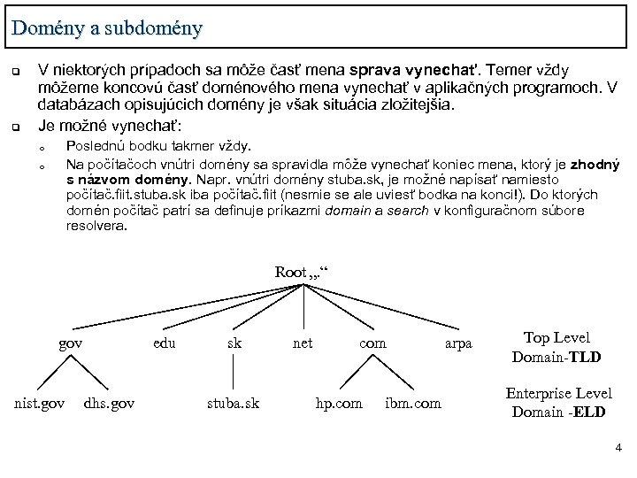 Domény a subdomény q q V niektorých prípadoch sa môže časť mena sprava vynechať.