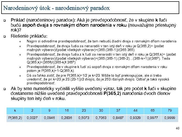 Narodeninový útok - narodeninový paradox q q Príklad (narodeninový paradox): Aká je prevdepodobnosť, že