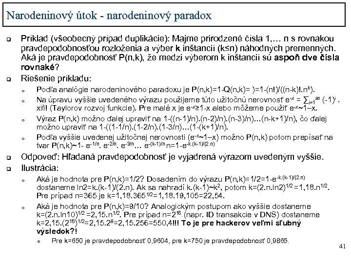 Narodeninový útok - narodeninový paradox q q Príklad (všeobecný prípad duplikácie): Majme prirodzené čísla