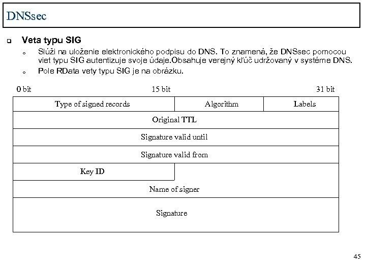 DNSsec q Veta typu SIG o o Slúži na uloženie elektronického podpisu do DNS.