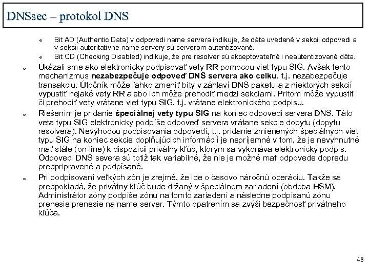 DNSsec – protokol DNS v v o o o Bit AD (Authentic Data) v